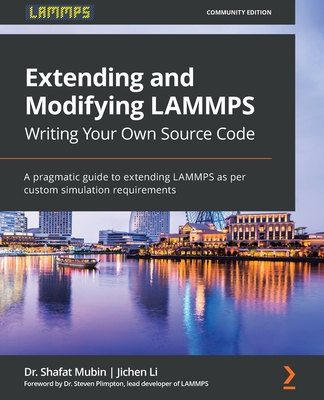 Extending and Modifying LAMMPS Writing Your Own Source Code: A pragmatic guide to extending LAMMPS as per custom simulation requirements-cover