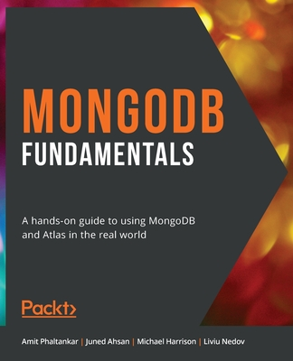 MongoDB Fundamentals: A hands-on guide to using MongoDB and Atlas in the real world-cover
