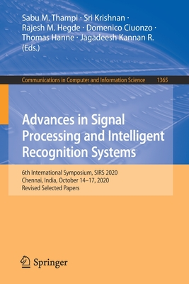 Advances in Signal Processing and Intelligent Recognition Systems: 6th International Symposium, Sirs 2020, Chennai, India, October 14-17, 2020, Revise-cover