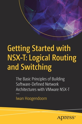Getting Started with Nsx-T: Logical Routing and Switching: The Basic Principles of Building Software-Defined Network Architectures with Vmware Nsx-T-cover