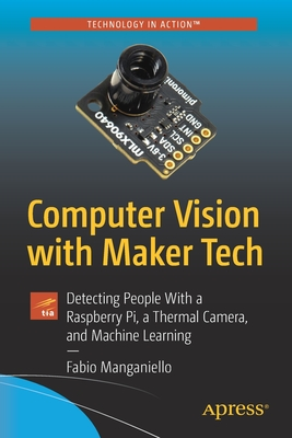 Computer Vision with Maker Tech: Detecting People with a Raspberry Pi, a Thermal Camera, and Machine Learning-cover