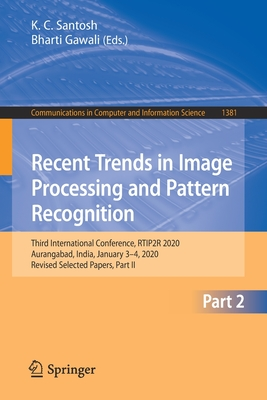 Recent Trends in Image Processing and Pattern Recognition: Third International Conference, Rtip2r 2020, Aurangabad, India, January 3-4, 2020, Revised-cover