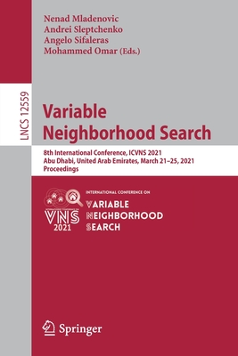 Variable Neighborhood Search: 8th International Conference, Icvns 2021, Abu Dhabi, United Arab Emirates, March 21-25, 2021, Proceedings-cover