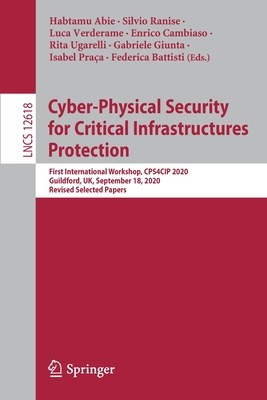 Cyber-Physical Security for Critical Infrastructures Protection: First International Workshop, Cps4cip 2020, Guildford, Uk, September 18, 2020, Revise-cover