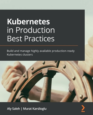 Kubernetes in Production Best Practices: Build and manage highly available production-ready Kubernetes clusters-cover