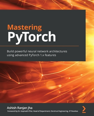 Mastering PyTorch: Build powerful neural network architectures using advanced PyTorch 1.x features-cover