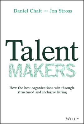 Talent Makers: How the Best Organizations Win Through Structured and Inclusive Hiring-cover