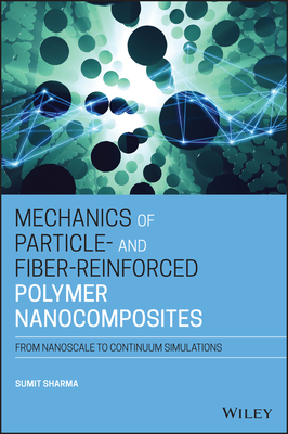 Mechanics of Particle- And Fiber-Reinforced Polymer Nanocomposites: From Nanoscale to Continuum Simulations-cover