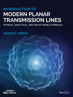 Introduction to Modern Planar Transmission Lines: Physical, Analytical, and Circuit Models Approach-cover