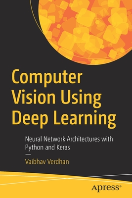 Computer Vision Using Deep Learning: Neural Network Architectures with Python and Keras-cover