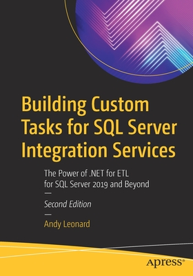 Building Custom Tasks for SQL Server Integration Services: The Power of .Net for Etl for SQL Server 2019 and Beyond-cover