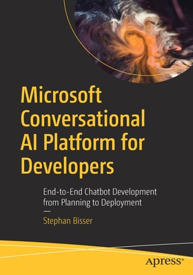 Microsoft Conversational AI Platform for Developers: End-To-End Chatbot Development from Planning to Deployment-cover
