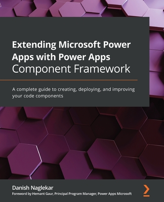 Extending Microsoft Power Apps with Power Apps Component Framework: A complete guide to creating, deploying, and improving your code components-cover