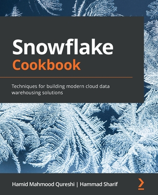 Snowflake Cookbook: Techniques for building modern cloud data warehousing solutions-cover