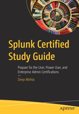 Splunk Certified Study Guide: Prepare for the User, Power User, and Enterprise Admin Certifications-cover