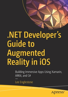 .Net Developer's Guide to Augmented Reality in IOS: Building Immersive Apps Using Xamarin, Arkit, and C#-cover