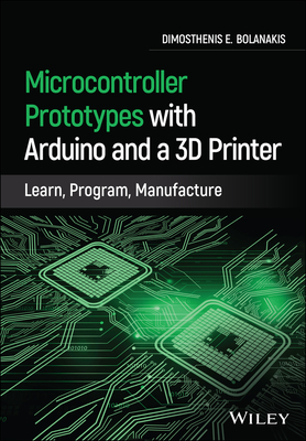 Microcontroller Prototypes with Arduino and a 3D Printer: Learn, Program, Manufacture-cover