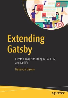 Extending Gatsby: Create a Blog Site Using MDX, Cdn, and Netlify