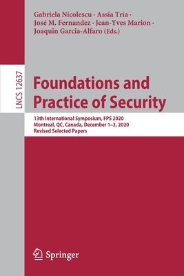 Foundations and Practice of Security: 13th International Symposium, Fps 2020, Montreal, Qc, Canada, December 1-3, 2020, Revised Selected Papers-cover