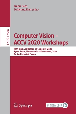Computer Vision - Accv 2020 Workshops: 15th Asian Conference on Computer Vision, Kyoto, Japan, November 30 - December 4, 2020, Revised Selected Papers-cover