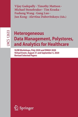 Heterogeneous Data Management, Polystores, and Analytics for Healthcare: Vldb Workshops, Poly 2020 and Dmah 2020, Virtual Event, August 31 and Septemb-cover