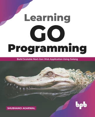 Learning Go Programming: Build ScalableNext-Gen Web Application using Golang (English Edition)-cover