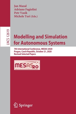 Modelling and Simulation for Autonomous Systems: 7th International Conference, Mesas 2020, Prague, Czech Republic, October 21, 2020, Revised Selected-cover