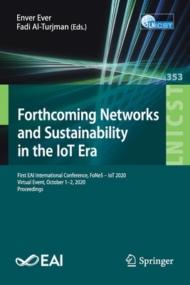 Forthcoming Networks and Sustainability in the Iot Era: First Eai International Conference, Fones - Iot 2020, Virtual Event, October 1-2, 2020, Procee-cover