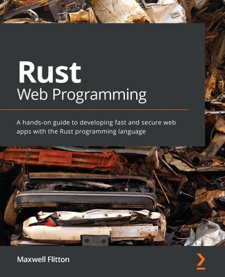 Rust Web Programming: A hands-on guide to developing fast and secure web apps with the Rust programming language-cover