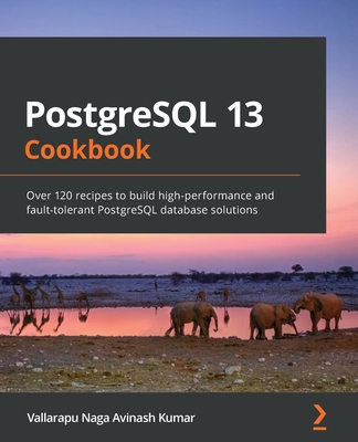 PostgreSQL 13 Cookbook: Over 120 recipes to build high-performance and fault-tolerant PostgreSQL database solutions-cover