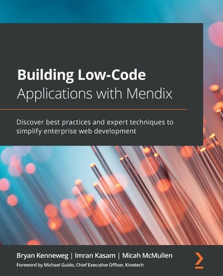 Building Low-Code Applications with Mendix: Discover best practices and expert techniques to simplify enterprise web development-cover