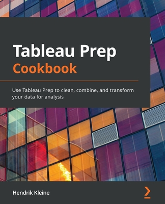 Tableau Prep Cookbook: Use Tableau Prep to clean, combine, and transform your data for analysis-cover