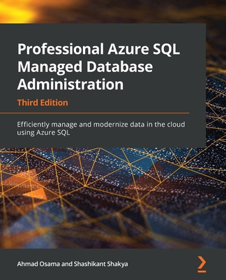 Professional Azure SQL Managed Database Administration: Efficiently manage and modernize data in the cloud using Azure SQL-cover