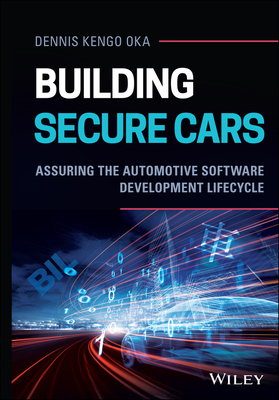 Building Secure Cars: Assuring the Automotive Software Development Lifecycle