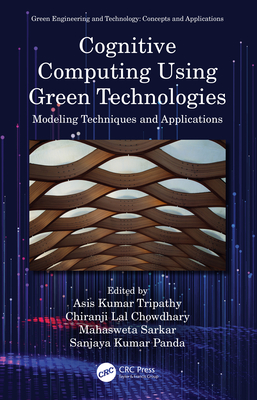 Cognitive Computing Using Green Technologies: Modeling Techniques and Applications-cover