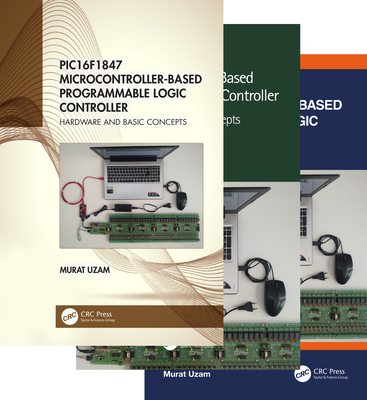 Pic16f1847 Microcontroller-Based Programmable Logic Controller, Three Volume Set-cover