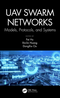 Uav Swarm Networks: Models, Protocols, and Systems-cover