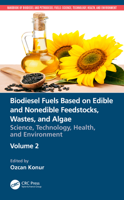 Biodiesel Fuels Based on Edible and Nonedible Feedstocks, Wastes, and Algae: Science, Technology, Health, and Environment-cover