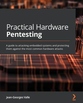 Practical Hardware Pentesting: A guide to attacking embedded systems and protecting them against the most common hardware attacks-cover