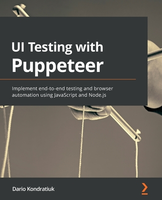 UI Testing with Puppeteer: Implement end-to-end testing and browser automation using JavaScript and Node.js-cover