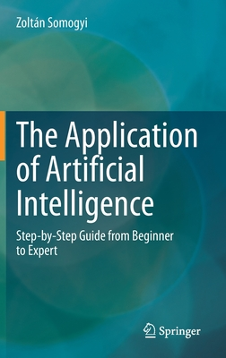 The Application of Artificial Intelligence: Step-By-Step Guide from Beginner to Expert-cover