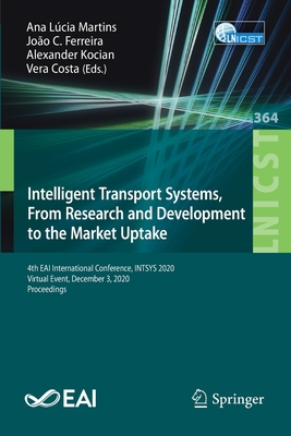 Intelligent Transport Systems, from Research and Development to the Market Uptake: 4th Eai International Conference, Intsys 2020, Virtual Event, Decem-cover