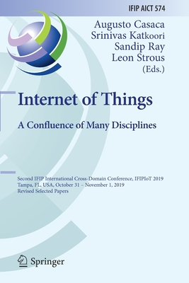 Internet of Things. a Confluence of Many Disciplines: Second Ifip International Cross-Domain Conference, Ifipiot 2019, Tampa, Fl, Usa, October 31 - No