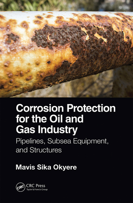 Corrosion Protection for the Oil and Gas Industry: Pipelines, Subsea Equipment, and Structures-cover