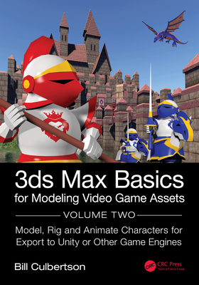 3ds Max Basics for Modeling Video Game Assets: Volume 2: Model, Rig and Animate Characters for Export to Unity or Other Game Engines-cover