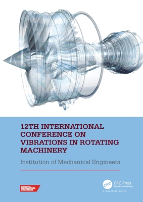 12th International Conference on Vibrations in Rotating Machinery: Proceedings of the 12th Virtual Conference on Vibrations in Rotating Machinery (Vir-cover