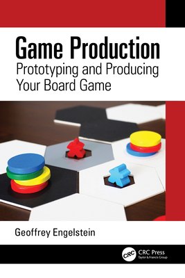 Game Production: Prototyping and Producing Your Board Game-cover