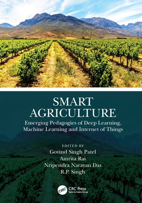Smart Agriculture: Emerging Pedagogies of Deep Learning, Machine Learning and Internet of Things-cover