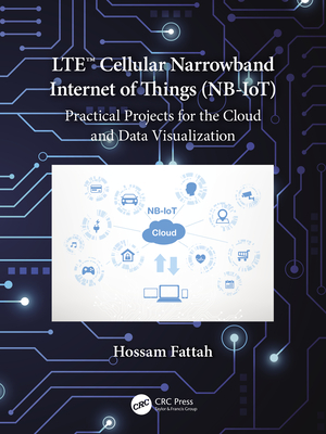 Lte Cellular Narrowband Internet of Things (Nb-Iot): Practical Projects for the Cloud and Data Visualization-cover