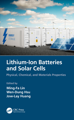 Lithium-Ion Batteries and Solar Cells: Physical, Chemical, and Materials Properties-cover